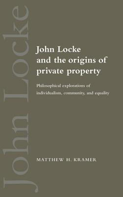 John Locke and the Origins of Private Property - Kramer, Matthew H, and Matthew H, Kramer