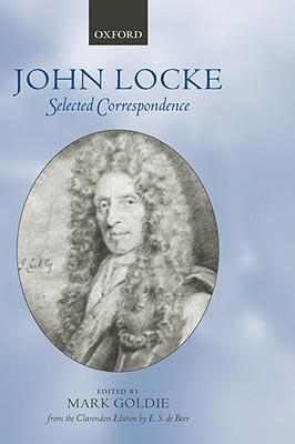 John Locke: Selected Correspondence - Locke, John L, and Goldie, Mark (Editor)