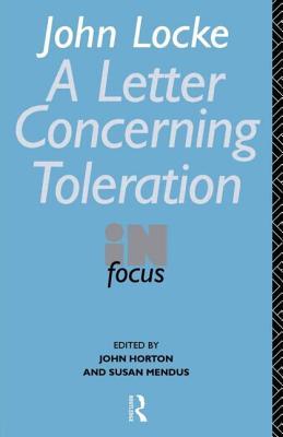 John Locke's Letter on Toleration in Focus - Locke, John, and Horton, John E. (Volume editor), and Mendus, Susan (Volume editor)