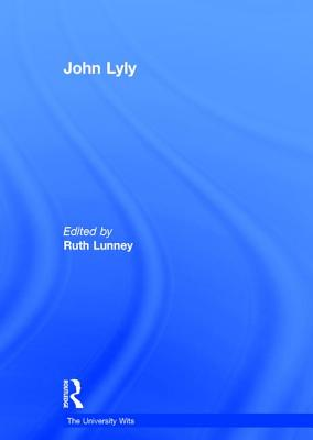 John Lyly - Lunney, Ruth R., Dr. (Editor), and Logan, Robert A., Professor (Series edited by), and Melnikoff, Kirk, Professor (Series...