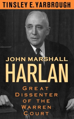 John Marshall Harlan: Great Dissenter of the Warren Court - Yarbrough, Tinsley E