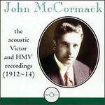 John McCormack: The Acoustic Victor and HMV Recordings (1912-14)