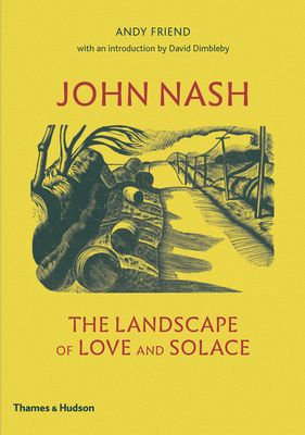 John Nash: The Landscape of Love and Solace - Friend, Andy, and Dimbleby, David (Foreword by)