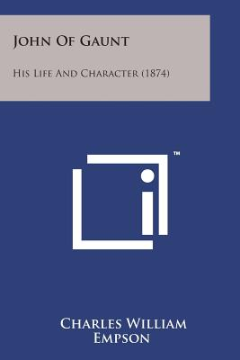 John of Gaunt: His Life and Character (1874) - Empson, Charles William