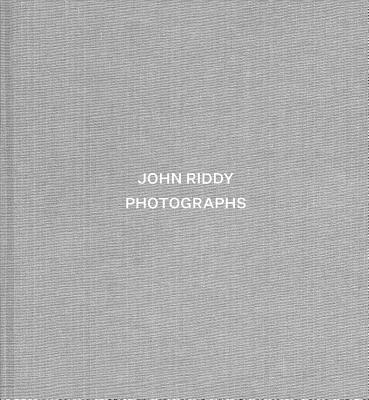 John Riddy: Photographs - Riddy, John (Photographer), and Jobey, Liz (Editor), and Fried, Michael (Text by)