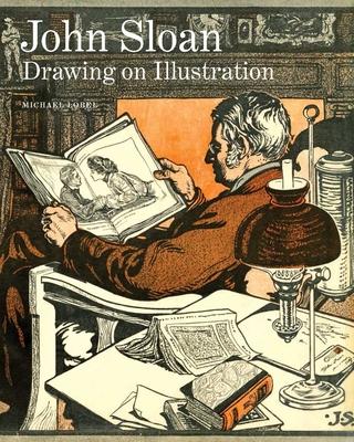 John Sloan: Drawing on Illustration - Lobel, Michael