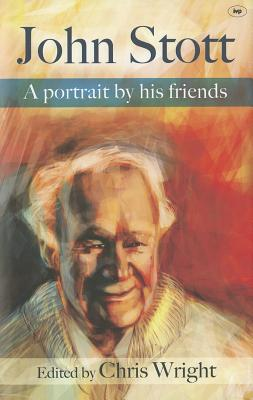 John Stott: A Portrait by His Friends - Wright, Chistopher J. H. (Editor)