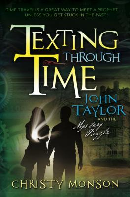 John Taylor and the Mystery Puzzle: Texting Through Time - Monson, Christy