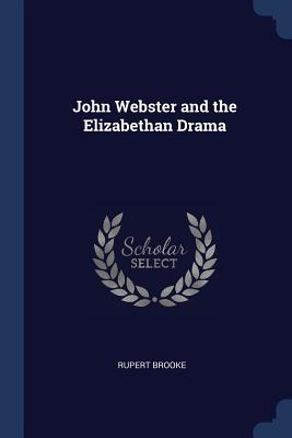 John Webster and the Elizabethan Drama - Brooke, Rupert