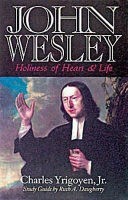 John Wesley: Holiness of Heart and Life - Yrigoyen, Charles