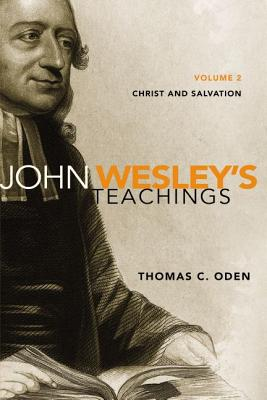 John Wesley's Teachings, Volume 2: Christ and Salvation - Oden, Thomas C, Dr.