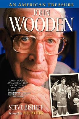 John Wooden: An American Treasure - Bisheff, Steve, and Walton, Bill (Foreword by)