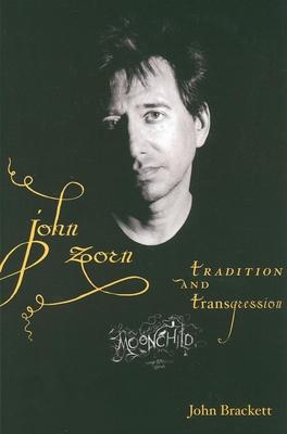John Zorn: Tradition and Transgression - Brackett, John