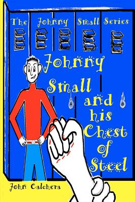 Johnny Small and his Chest of Steel - Calchera, John