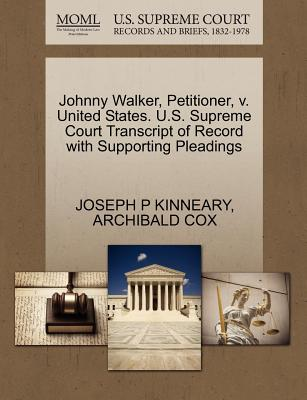 Johnny Walker, Petitioner, V. United States. U.S. Supreme Court Transcript of Record with Supporting Pleadings - Kinneary, Joseph P, and Cox, Archibald