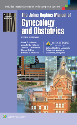 Johns Hopkins Manual of Gynecology and Obstetrics - Bienstock, Jessica L, MD, MPH (Editor), and Fox, Harold E, MD, Msc (Editor), and Wallach, Edward E, MD (Editor)