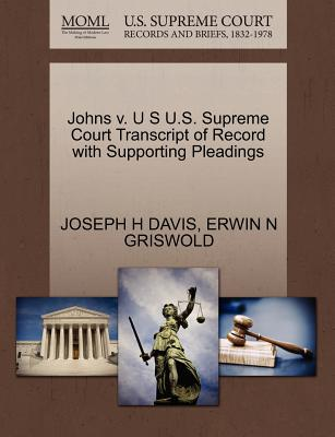 Johns V. U S U.S. Supreme Court Transcript of Record with Supporting Pleadings - Davis, Joseph H, and Griswold, Erwin N