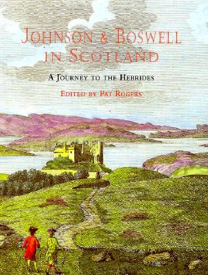 Johnson and Boswell in Scotland: A Journey to the Hebrides - Rogers, Pat (Editor), and Boswell, James, and Johnson, Samuel