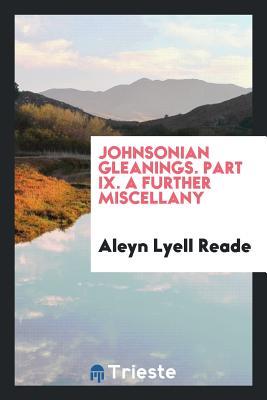 Johnsonian Gleanings. Part IX. a Further Miscellany - Reade, Aleyn Lyell