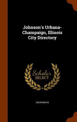 Johnson's Urbana-Champaign, Illinois City Directory - Anonymous