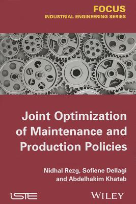 Joint Optimization of Maintenance and Production Policies - Rezg, Nidhal
