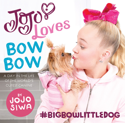 Jojo Loves Bowbow: A Day in the Life of the World's Cutest Canine - Siwa, Jojo