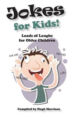 Jokes for Kids!: Loads of Laughs for Older Children - Morrison, Hugh