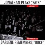 "Jonathan Plays ""Fats"" (Almost), Darlene Remembers ""Duke"" (Sometimes)"