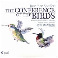 Jonathan Sheffer: The Conference of the Birds - Joyce DiDonato; Moravian Philharmonic Orchestra; Jonathan Sheffer (conductor)