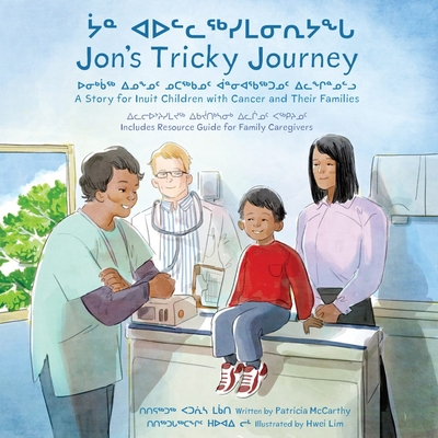 Jon's Tricky Journey: A Story for Inuit Children with Cancer and Their Families - McCarthy, Patricia, and Lim, Hwei (Illustrator)