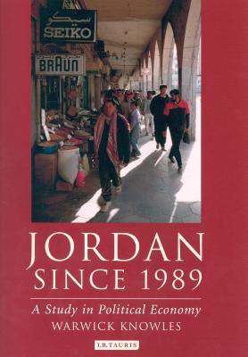 Jordan Since 1989: A Study in Political Economy - Knowles, Warwick