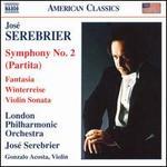 Jos� Serebrier: Symphony No. 2; Fantasia; Sonata for Violin; Winterreise