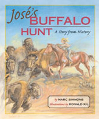 José's Buffalo Hunt: A Story from History - Simmons, Marc
