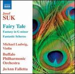 Josef Suk: Fairy Tale; Fantasy in G minor; Fantastic Scherzo