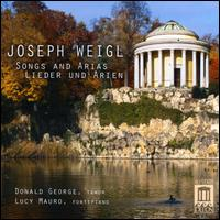 Josef Weigl: Songs and Arias-Lieder und Arien - Donald George (tenor); Lucy Mauro (fortepiano)