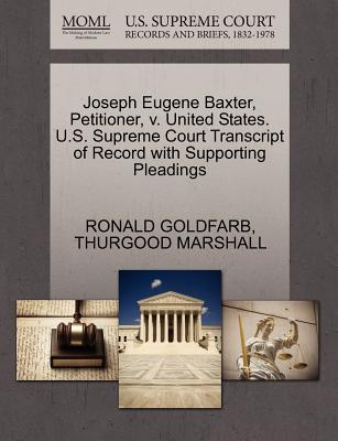 Joseph Eugene Baxter, Petitioner, V. United States. U.S. Supreme Court Transcript of Record with Supporting Pleadings - Goldfarb, Ronald, and Marshall, Thurgood