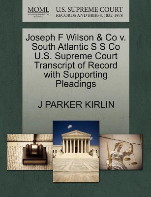 Joseph F Wilson & Co V. South Atlantic S S Co U.S. Supreme Court Transcript of Record with Supporting Pleadings - Kirlin, J Parker