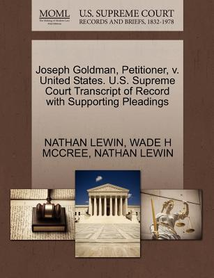 Joseph Goldman, Petitioner, V. United States. U.S. Supreme Court Transcript of Record with Supporting Pleadings - Lewin, Nathan, and McCree, Wade H