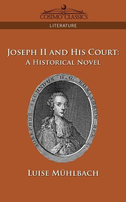 Joseph II and His Court: A Historical Novel - M Hlbach, Luise, and Muhlbach, Luise