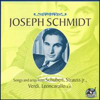 Joseph Schmidt: Songs and arias from Schubert; Strauss Jr., Verdi... - Joseph Schmidt (tenor)
