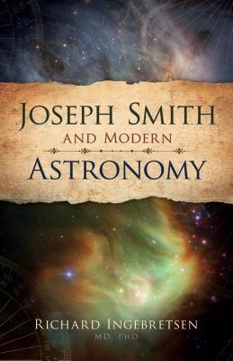 Joseph Smith and Modern Astronomy - Cedar Fort Inc, and Ingebretsen, Richard J
