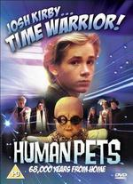 Josh Kirby...Time Warrior!: The Human Pets