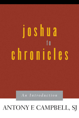 Joshua to Chronicles: An Introduction - Campbell, Antony F
