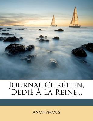 Journal Chretien, Dedie a la Reine... - Anonymous