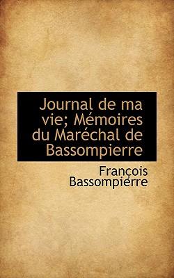 Journal de Ma Vie; Memoires Du Marechal de Bassompierre - De Bassompierre, Francois, and Bassompierre, Francois