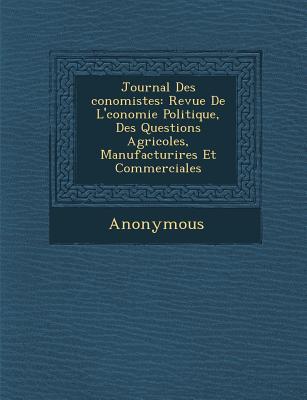 Journal Des Conomistes: Revue de L' Conomie Politique, Des Questions Agricoles, Manufacturi Res Et Commerciales - Anonymous