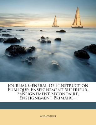 Journal General de L'Instruction Publique: Enseignement Superieur, Enseignement Secondaire, Enseignement Primaire... - Anonymous