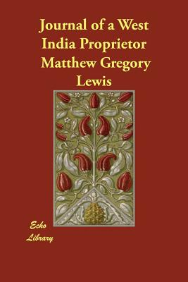 Journal of a West India Proprietor - Lewis, Matthew Gregory
