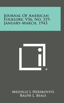 Journal of American Folklore, V56, No. 219, January-March, 1943 - Herskovits, Melville J, and Beals, Ralph L, and Wittfogel, Karl a