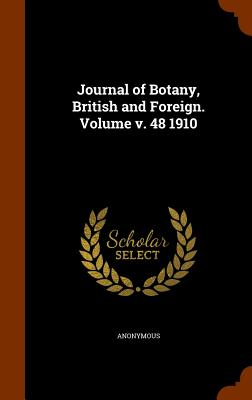 Journal of Botany, British and Foreign. Volume V. 48 1910 - Anonymous